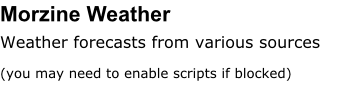Morzine Weather Weather forecasts from various sources (you may need to enable scripts if blocked)